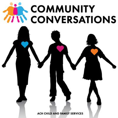 Community Conversations: A Podcast by ACH Child and Family Services