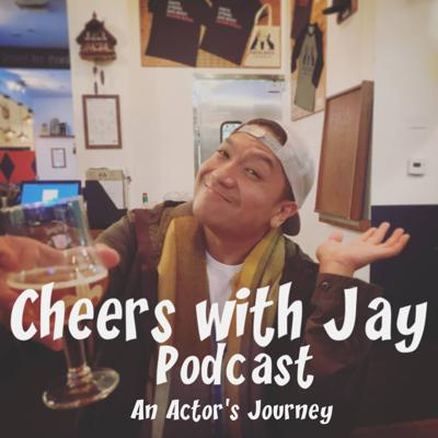 Cheers with Jay: An Actor's Journey