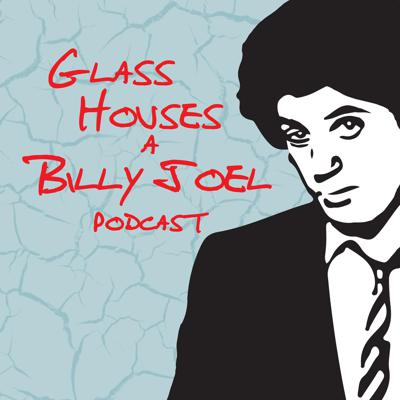 Glass Houses - A Billy Joel Podcast
