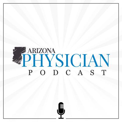 Arizona Physician Podcast