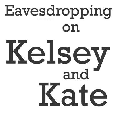 Eavesdropping on Kelsey and Kate
