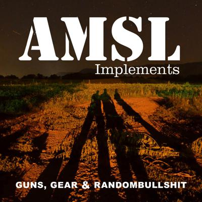 AMSL Implements: Guns, Gear and Randombullshit