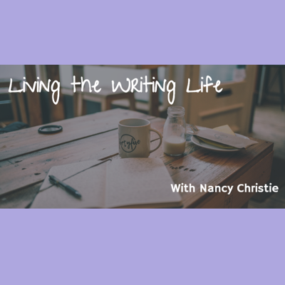 Living The Writing Life Podcast with Nancy Christie