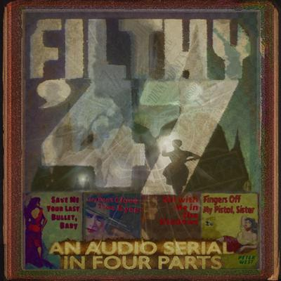 Filthy '47 - An Audio Serial in Four Parts