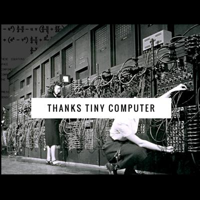 Thanks Tiny Computer