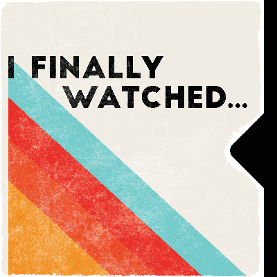 I Finally Watched...