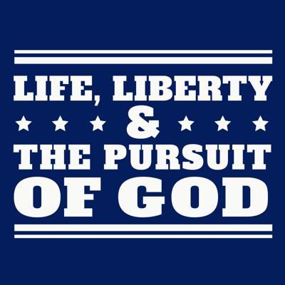 Life, Liberty, and the Pursuit of God