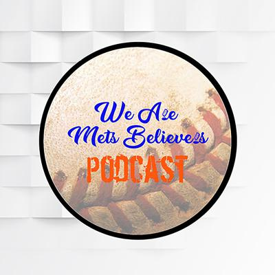 We Are Mets Believers Podcast