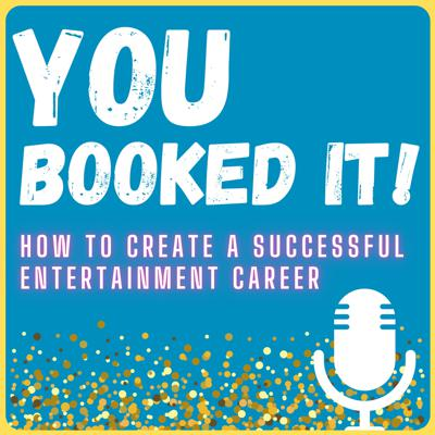 You Booked It - How to create a successful entertainment career!
