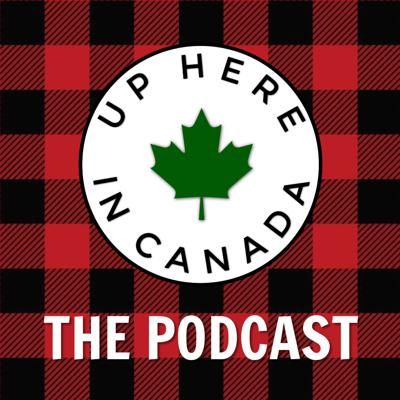 UP HERE IN CANADA - The Podcast - With Uncle Clark