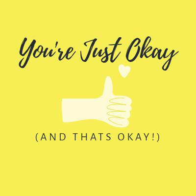 You're Just Okay and That's Okay!