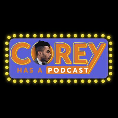 Corey Has A Podcast