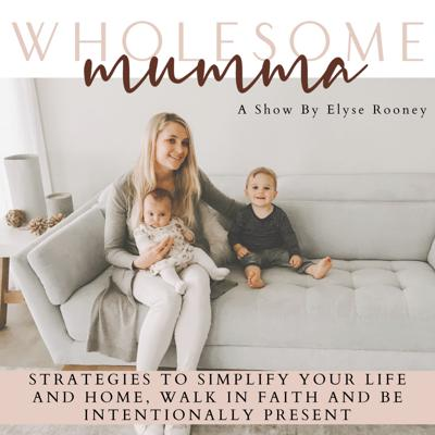 Wholesome Mumma - Solutions for Overwhelmed Mums & Women of Faith. Simplify the Home, Refuel Your Mindset and Purpose!