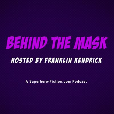 Behind the Mask is hosted by Franklin Kendrick in conjunction with Superhero-Fiction.com. Each week, join authors to discover the heroes behind the novels.