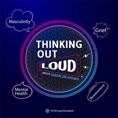 Thinking Out Loud: A Podcast On Grief And Mental Health