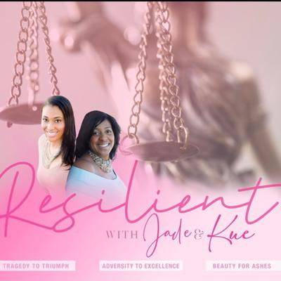 Resilient with Jade & Kue Podcast