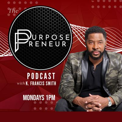 The Purposepreneur Podcast with K. Francis Smith