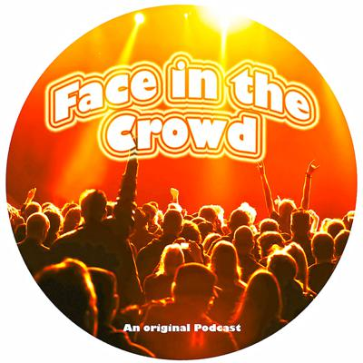 Face in the Crowd's Podcast