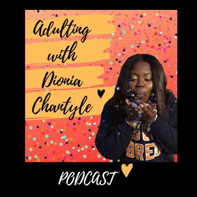 Adulting with Dionia Chantyle