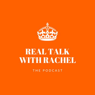 Real Talk with Rachel, The Podcast