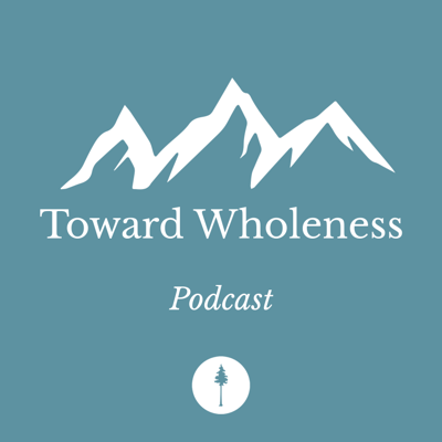 Toward Wholeness Podcast