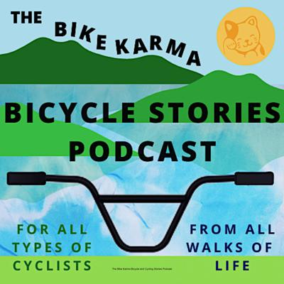 The Bike Karma Bicycle and Cycling Stories Podcast