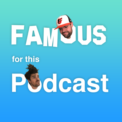 Famous for this Podcast