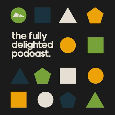 The Fully Delighted Podcast