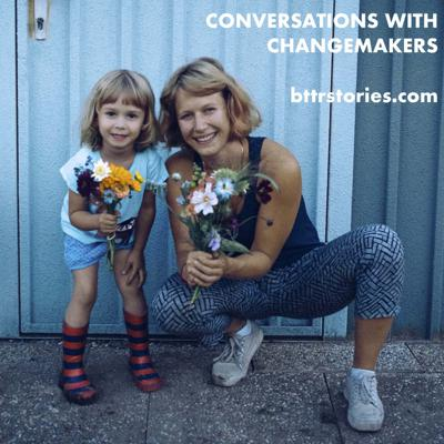 Conversations with Changemakers by BTTR Stories