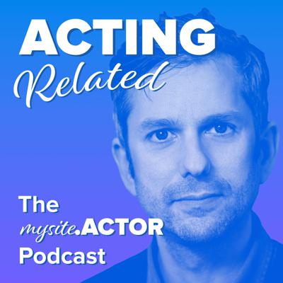Acting Related - The MySite.Actor Podcast