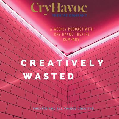 'Creatively Wasted' by Cry Havoc Theatre Company