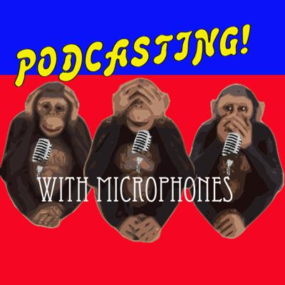 PODCASTING! With Microphones