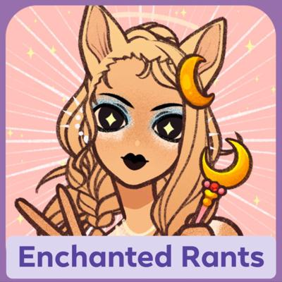 Enchanted Rants Podcast