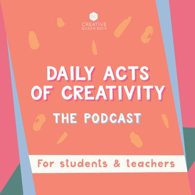 Daily Acts of Creativity For Students Podcast