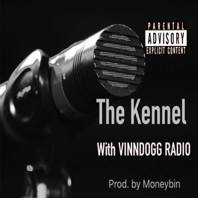 The Kennel with VINNDOGG RADIO