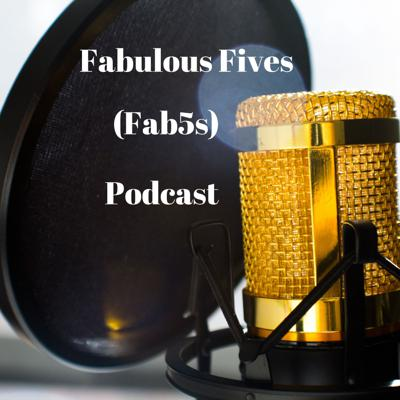 Fabulous Fives FAB5s Podcast