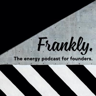 Frankly. The energy podcast for founders.