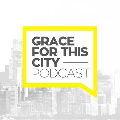 Grace For This City | Podcast