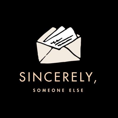 Sincerely, Someone Else