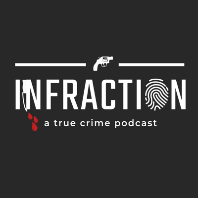 Infraction: A True Crime Podcast