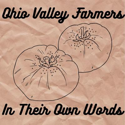 Ohio Valley Farmers in Their Own Words