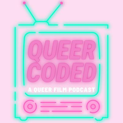 Queer Coded: A Queer Film Podcast