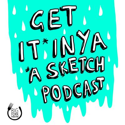 Get It* Inya: *A Sketch Comedy Podcast