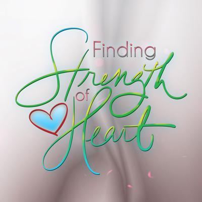 Finding Strength of Heart