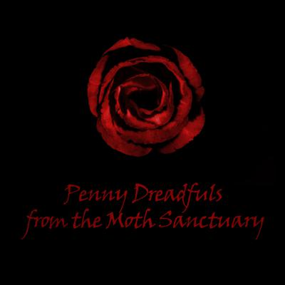 Penny Dreadfuls from the Moth Sanctuary