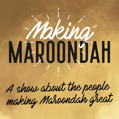 Making Maroondah