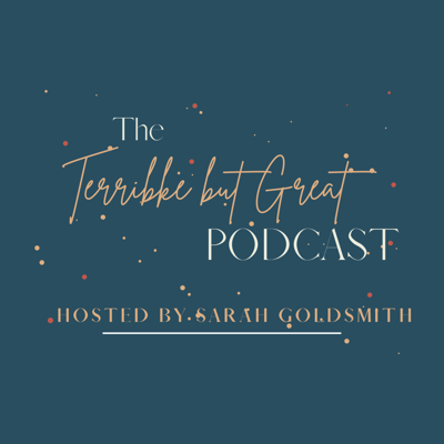 The Terrible But Great Podcast hosted by Sarah Goldsmith