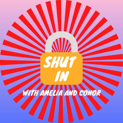 Shut in with Amelia and Conor