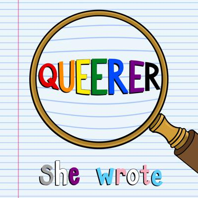 Queerer, She Wrote