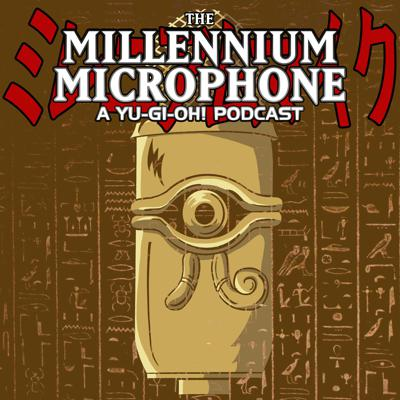 The Millenium Microphone - A Yu-Gi-Oh! Podcast